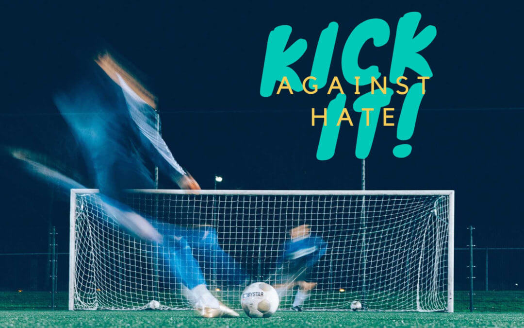 KICK IT AGAINST HATE!